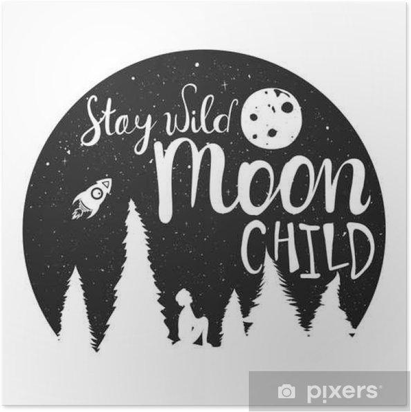 Plakat Chłopiec sylwetka, gwiaździsta noc, księżyc, las sosnowy. Inspirująca liternictwo cytat - Stay dziką Księżyc dziecko - Zasoby graficzne