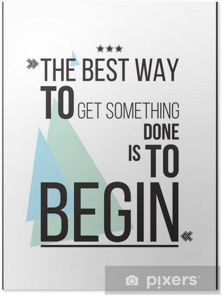 Plakat Najlepszym sposobem, aby dostać coś ma się rozpocząć Motywacja plakat - Style