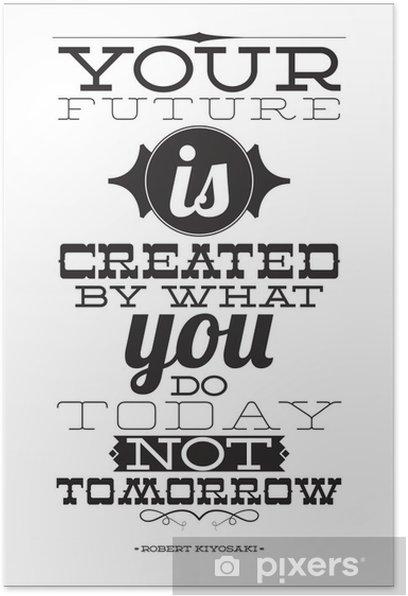 Plakat Twoja przyszłość jest tworzona przez to, co robisz nie dziś jutro -
