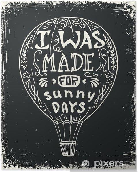Poster Heißluftballon Vektor-Illustration, Beschriftung Typografie Plakat mit positiven Zitat und Luftballon. Ich war für sonnige Tage. - Hobbys und Freizeit