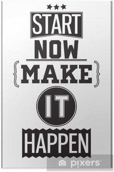 Poster Affiche de motivation. Commencez dès maintenant. Arangez-vous pour que cela arrive - Styles
