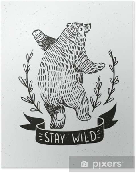 """Hand drawn dancing bear. Vector sketch illustration with stylish lettering """"stay wild"""". Poster - Animals"""