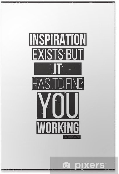 Inspiration exists but it has to find you working. Pablo Picass Poster - Business Concepts