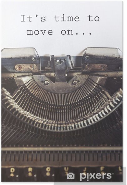 It's time to move on motivational message written with a vintage typewriter Poster - States of Mind