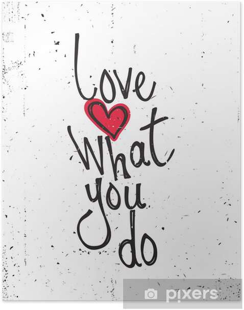 Motivational quote. Love what you do Poster - Themes