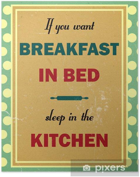 Poster Si vous voulez petit déjeuner au lit le sommeil dans la cuisine - Arrière plans