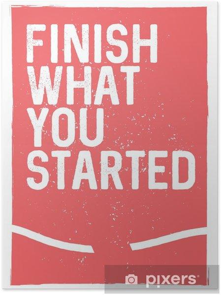 Poster Terminez Ce Que Vous Avez Commencé Expression De Motivation Insolite Poster Design Inspirant Le Concept Typographique Citation