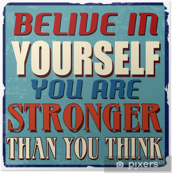 Poster Tro på dig själv du är starkare än du tror - Stilar