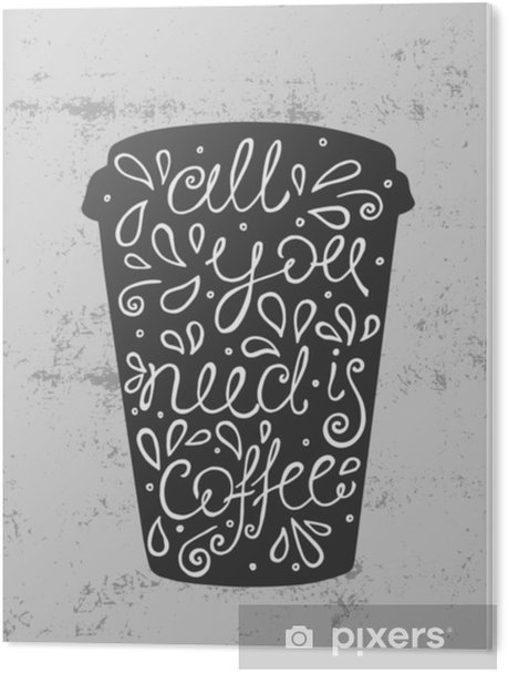 All You Need is Coffee - hand drawn quote. Cute sketch. Vector illustration PVC Print - Food
