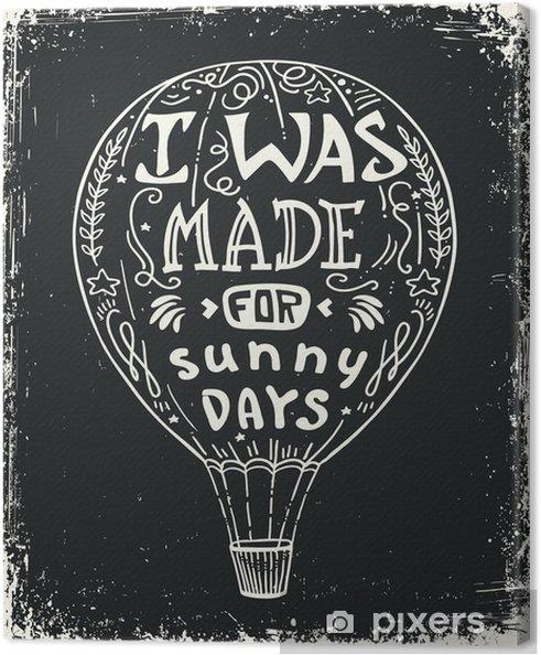 Quadro em Tela Ilustração do vetor do balão de ar quente, poster tipografia lettering com Citação positiva e balão de ar. Eu fui feito para dias ensolarados. - Hobbies e Lazer