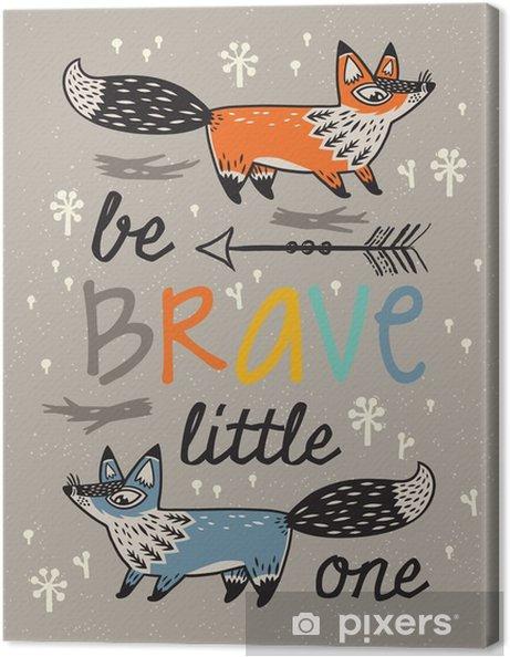 Quadro em Tela Seja corajoso cartaz para crianças com raposas no estilo dos desenhos animados - Animais