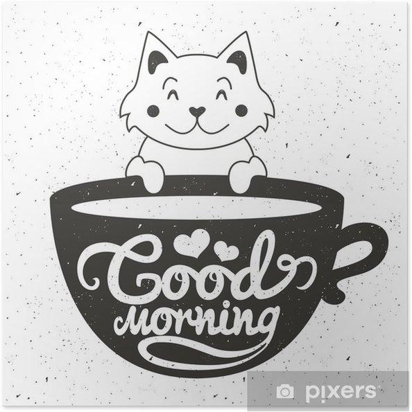 Selbstklebendes Poster Vektor Illustration Der Niedliche Kleine Weiße Katze Mit Einer Tasse Kaffee Oder Tee Guten Morgen Schriftzug Text