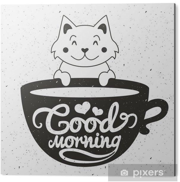 Stampa su Alluminio (Dibond) Illustrazione vettoriale di carino gatto bianco con una tazza di caffè o tè. testo lettering Buongiorno - Bevande