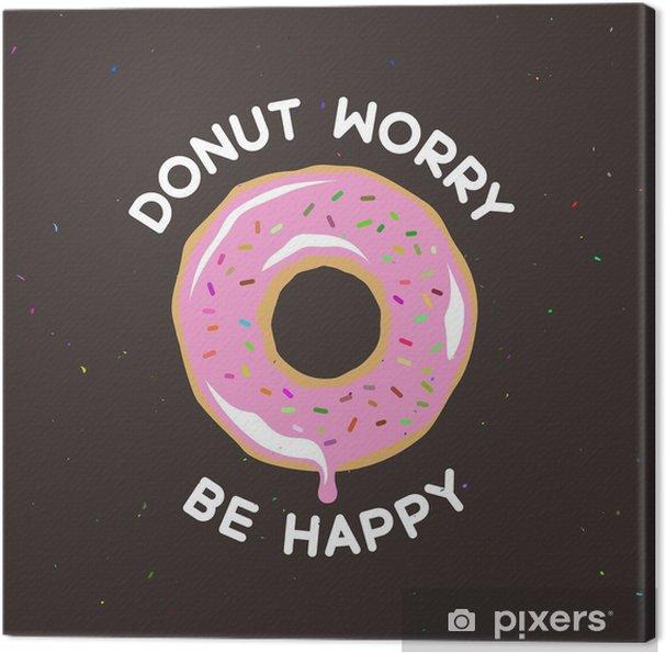 Tableau sur toile Donut vous inquiétez être affiche vintage heureux. Vector illustration. - Nourriture