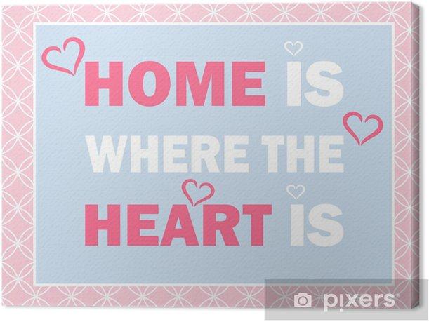 Tableau sur toile La maison est où le coeur est - Bonheur