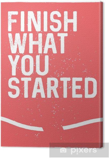 Tableau Sur Toile Terminez Ce Que Vous Avez Commencé Expression De Motivation Insolite Poster Design Inspirant Le Concept Typographique Citation