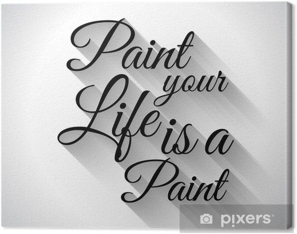 """Tableau sur toile Typo inspirée: """"Paint Your Life est une peinture"""" - Autres sentiments"""