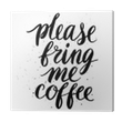 Please, bring me coffee Canvas Print