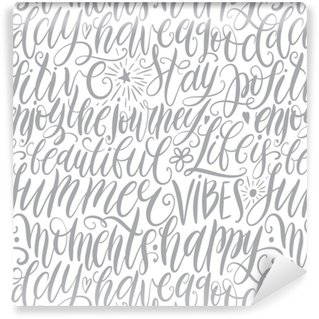 Have a good day, stay positive, enjoy the journey, life is beautiful, summer vibes, happy moments hand lettering seamless pattern. Motivation quote. Modern calligraphy vector illustration Washable custom-made wallpaper