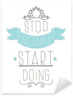 Pixerstick Aufkleber Weinlese-Plakat. Hör auf zu träumen Start tun