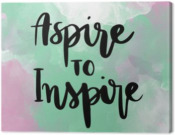 Canvas Print Aspire to inspire inspirational hand lettering message on colorful background