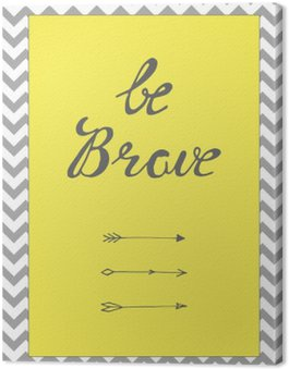 Canvas Print be brave quote background