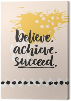Canvas Print Believe, achieve, succeed. Inspirational quote about life, positive challenging saying. Brush lettering at abstract modern graphic background.