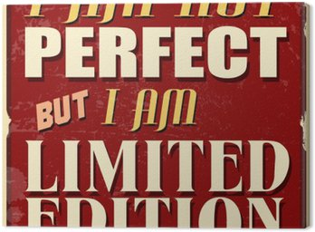 Canvas Print I am not perfect but I am limited edition poster