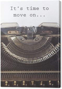 Canvas Print It's time to move on motivational message written with a vintage typewriter