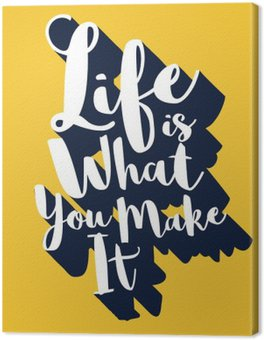 Canvas Print Life is what you make it