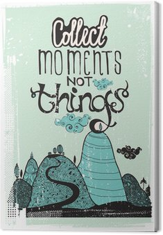 Canvas Print Motivational poster. Collect moment not things