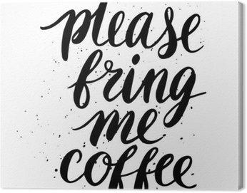 Canvas Print Please, bring me coffee