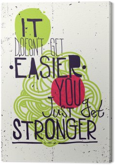 Canvas Print Poster. It doesn't get easier you just get stronger