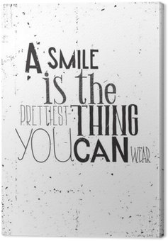 Canvas Print The phrase, a smile is the prettilest thing you can wear