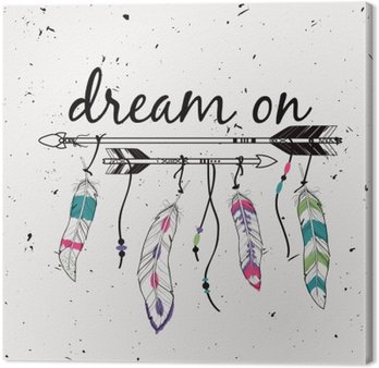 """Canvas Print Vector illustration with ethnic arrows and feathers. American indian motifs. Boho style. """"Dream on"""" motivational poster."""