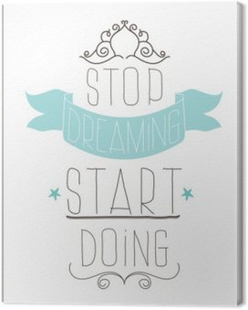 Canvas Print Vintage poster. Stop dreaming start doing
