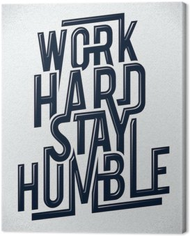 Canvas Print Work hard stay humble typography vector illustration.