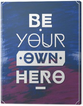 Canvastavla Bli din egen hjälte .Typographic bakgrund, motivation affisch för din inspiration. Kan användas som en affisch eller vykort.