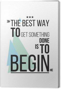 Canvastavla Det bästa sättet att få något är att börja Motivation Poster