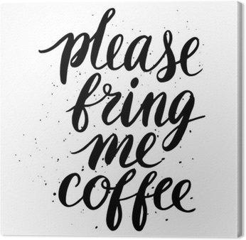 Canvastavla Snälla, ge mig kaffe