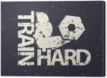 Canvastavla Träna hårt emblem, grunge tecken, gym t-shirt tryck, vektor