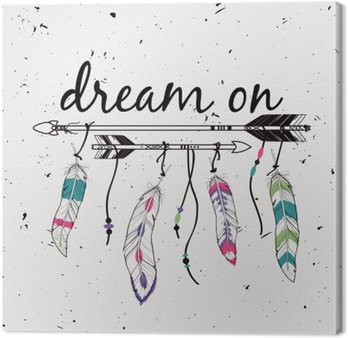 """Canvastavla Vector illustration med etniska pilar och fjädrar. Amerikanska indiska motiv. Boho stil. """"Dream on"""" motiverande affisch."""