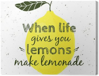 """Canvastavla Vektor illustration med citron och motiverande citat """"När livet ger dig citroner, gör lemonad"""". Typografiska affischen för tryck, t-shirt, gratulationskort."""