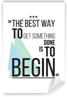 Carta da Parati in Vinile Il modo migliore per ottenere qualcosa è quello di iniziare motivazione poster