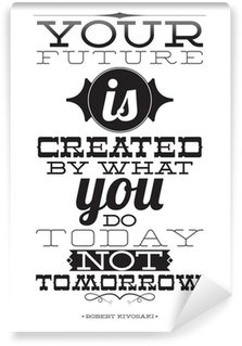 Carta da Parati in Vinile Il tuo futuro è creato da ciò che si fa oggi, non domani