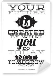 Vinyl Fotobehang Uw toekomst wordt gecreëerd door wat je vandaag niet morgen