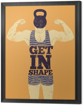 Get in Shape. Typographic Gym phrase vintage grunge poster design with strong man. Retro vector illustration. Framed Canvas
