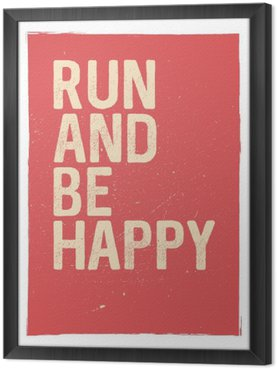 Run and be happy - motivational phrase. Unusual gym poster design. Marathon inspiration. Running inspiration. Typographic concept. Inspiring and motivating quote. Inspirational quotes Framed Canvas