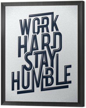 Framed Canvas Work hard stay humble typography vector illustration.