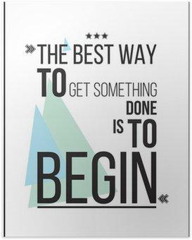 HD Poster Der beste Weg, um etwas zu bekommen ist es, Motivation Poster beginnen